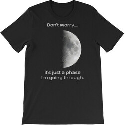 Astronomy T-shirt Moon Phase I'm Going Through