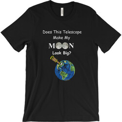 Does This Telescope Make My Moon Look Big? T-shirt