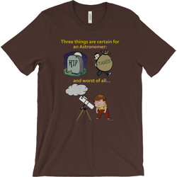 Three Things Certain for the Astronomer (Death, Taxes, Clouds) T-shirt