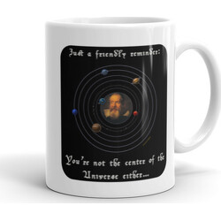 11oz Friendly Reminder Center of Universe (Galileo)  Mug