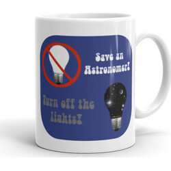 Save an Astronomer!  Turn off the lights  Mug