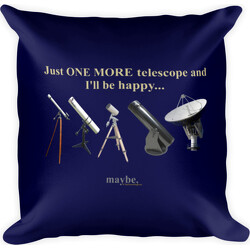 Just One More Telescope and I'll Be Happy ... Maybe  Square Pillow