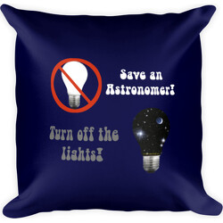 Save an Astronomer!  Turn off the lights  Square Pillow