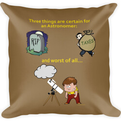 Three Things Certain for the Astronomer (Death, Taxes, Clouds) Square Pillow