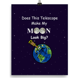 Does This Telescope Make My Moon Look Big?  poster