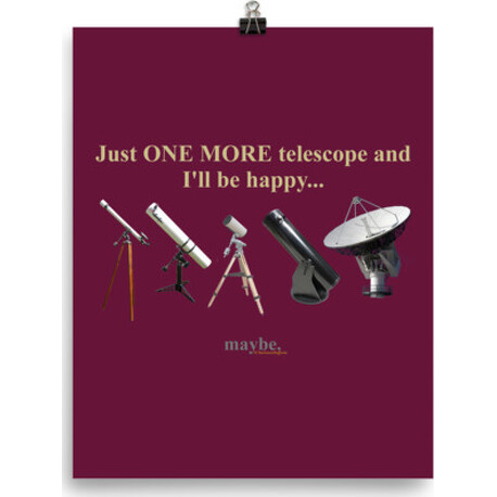 Just One More Telescope and I'll Be Happy ... Maybe  poster