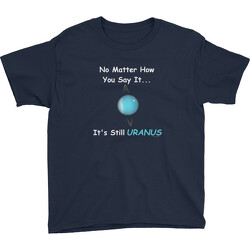 Youth No Matter How You Say It ... It's Still URANUS T-shirt
