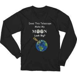Does This Telescope Make My Moon Look Big? Long Sleeve T-shirt
