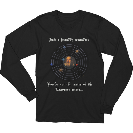 Friendly Reminder Center of Universe (Galileo) Long Sleeve T-shirt
