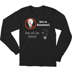 Save an Astronomer!  Turn off the lights Long Sleeve T-shirt