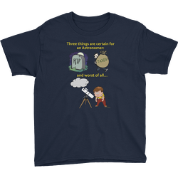 Three Things Certain for the Astronomer (Death, Taxes, Clouds) Youth T-shirt