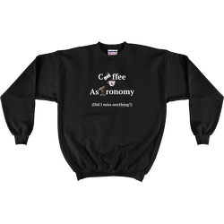 Black Coffee and Astronomy Sweatshirt