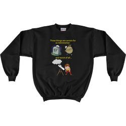 Black Three Things Certain for the Astronomer (Death, Taxes, Clouds) Sweatshirt