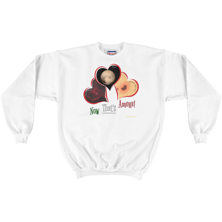 White Now That's Amore! Sweatshirt