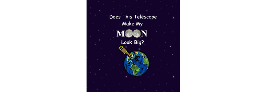 Does This Telescope Make My Moon Look Big?