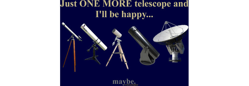 Just One More Telescope and I'll Be Happy … Maybe