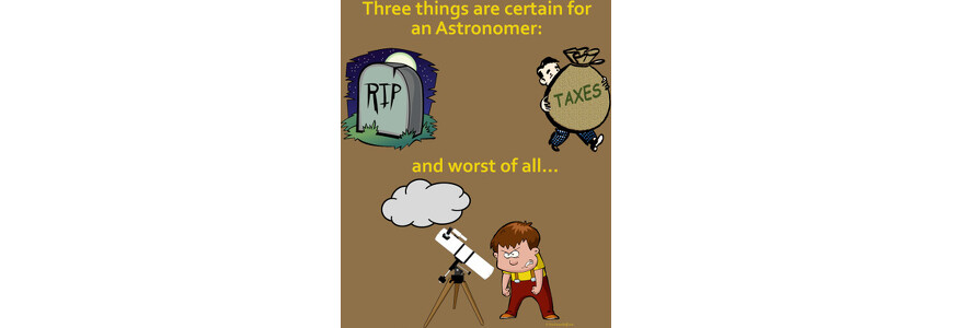 Three Things Certain for the Astronomer (Death, Taxes, Clouds)