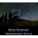 Bear Hunting Astronomy Style